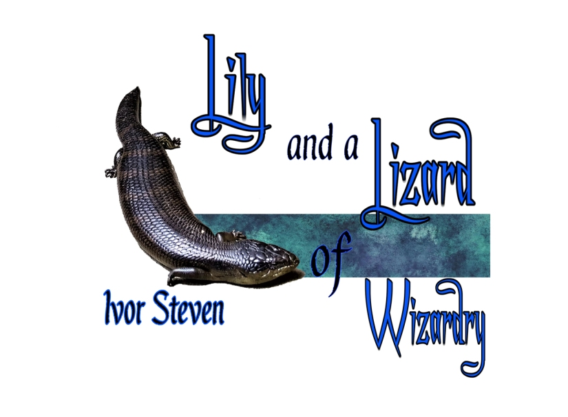 Ivor Steven: Lily and a Lizard of Wizardry